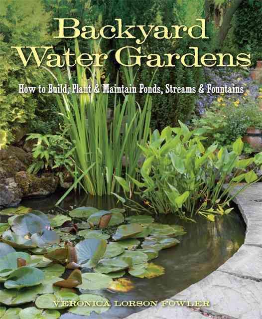 Backyard Water Gardens By Fowler, Veronica L.